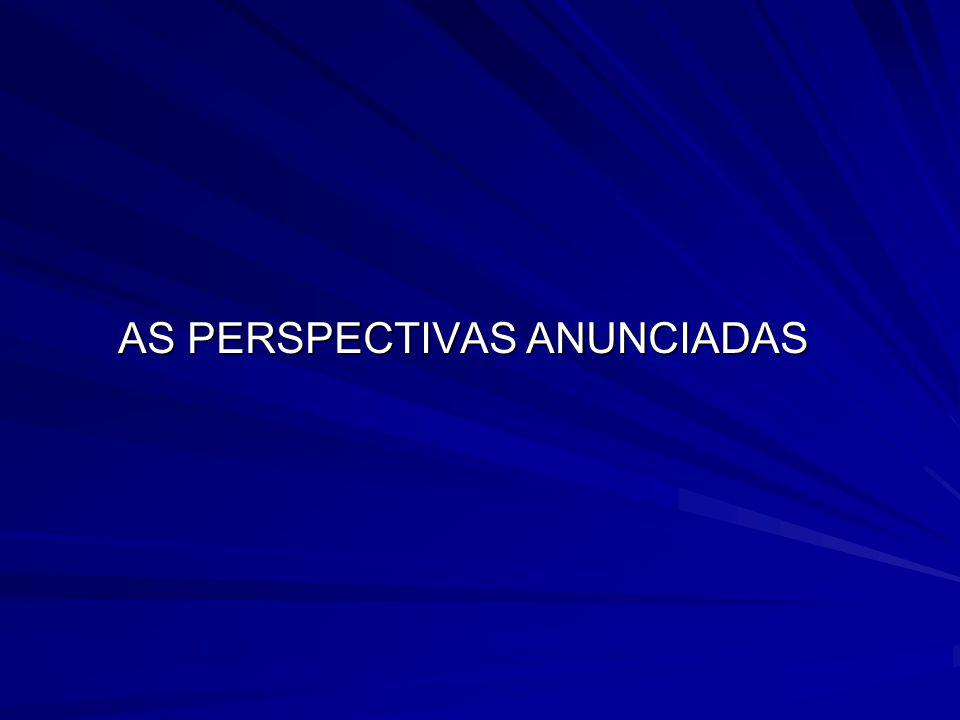 AS PERSPECTIVAS ANUNCIADAS