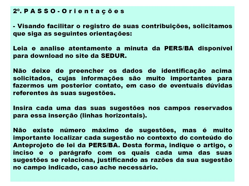 2º. P A S S O - O r i e n t a ç õ e s - Visando facilitar o registro de suas contribuições, solicitamos que siga as seguintes orientações: