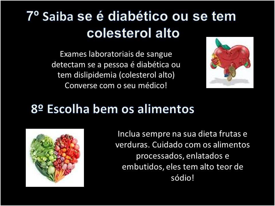 7º Saiba se é diabético ou se tem 8º Escolha bem os alimentos