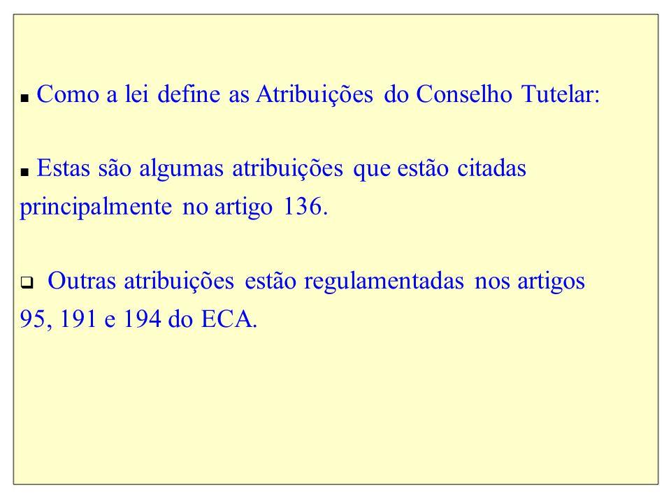 ■ Como a lei define as Atribuições do Conselho Tutelar: