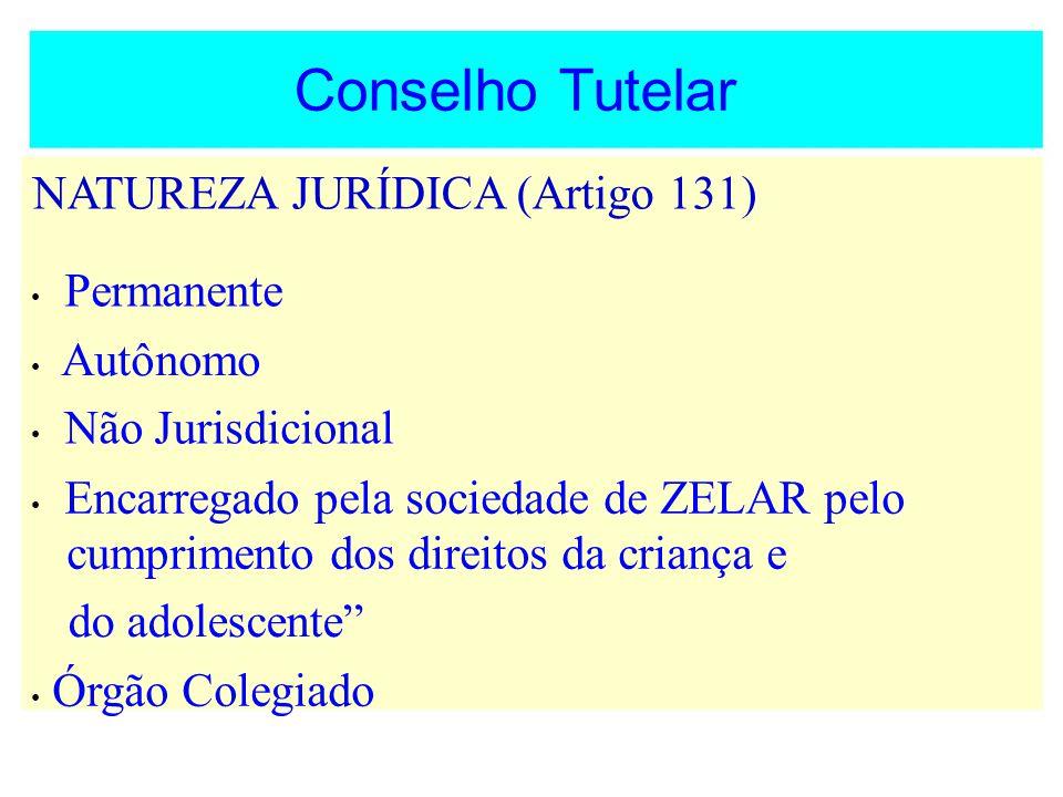 Conselho Tutelar NATUREZA JURÍDICA (Artigo 131) do adolescente