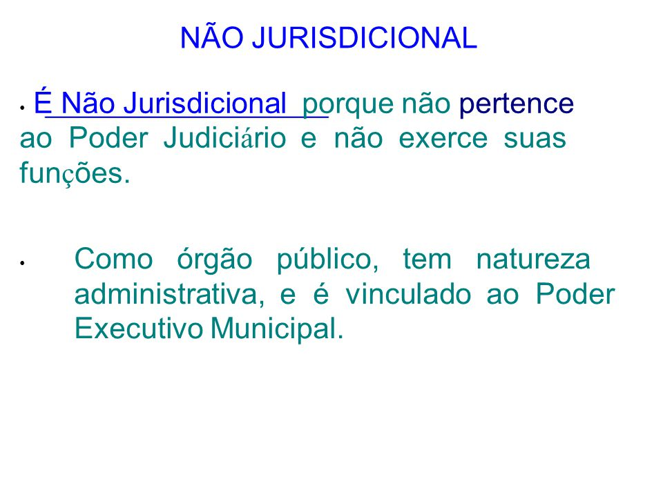 NÃO JURISDICIONAL • É Não Jurisdicional porque não pertence ao Poder Judiciário e não exerce suas funções.