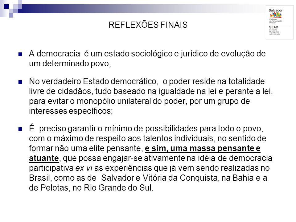 REFLEXÕES FINAIS A democracia é um estado sociológico e jurídico de evolução de um determinado povo;
