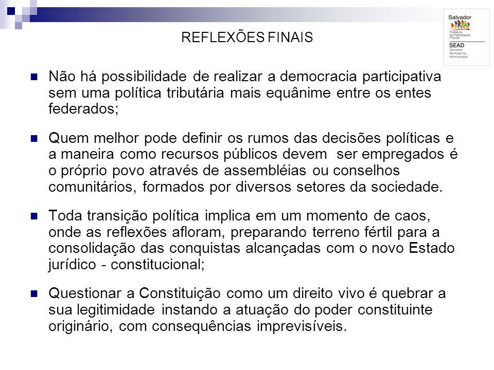REFLEXÕES FINAIS Não há possibilidade de realizar a democracia participativa sem uma política tributária mais equânime entre os entes federados;