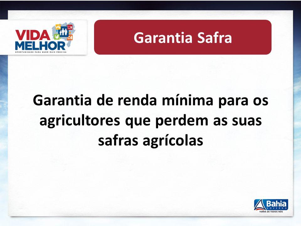 Garantia Safra Garantia de renda mínima para os agricultores que perdem as suas safras agrícolas .