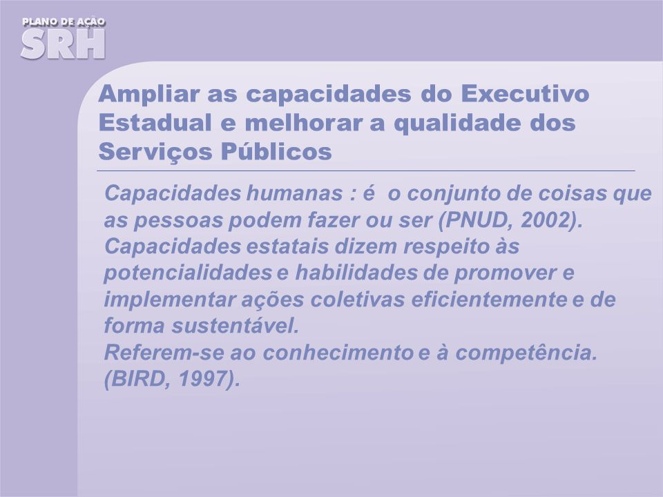 Ampliar as capacidades do Executivo Estadual e melhorar a qualidade dos Serviços Públicos