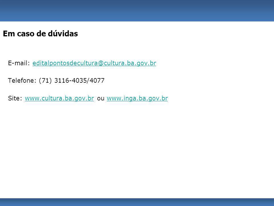 Em caso de dúvidas E-mail: editalpontosdecultura@cultura.ba.gov.br
