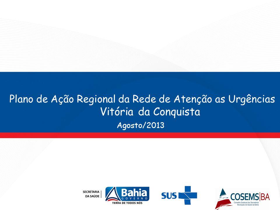 Agosto/2013 Plano de Ação Regional da Rede de Atenção as Urgências