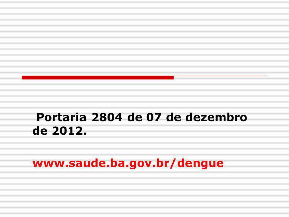 Portaria 2804 de 07 de dezembro de 2012. www.saude.ba.gov.br/dengue