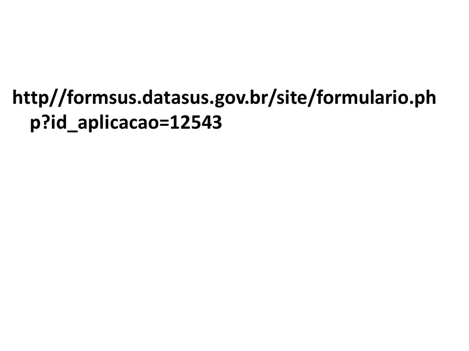 http//formsus.datasus.gov.br/site/formulario.php id_aplicacao=12543