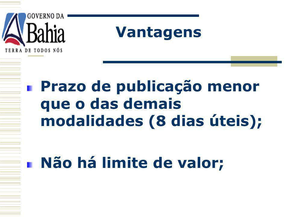 Vantagens Prazo de publicação menor que o das demais modalidades (8 dias úteis); Não há limite de valor;