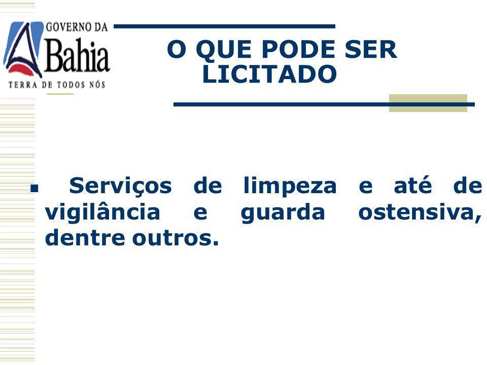 O QUE PODE SER LICITADO Serviços de limpeza e até de vigilância e guarda ostensiva, dentre outros.