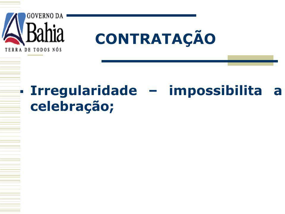 CONTRATAÇÃO Irregularidade – impossibilita a celebração;