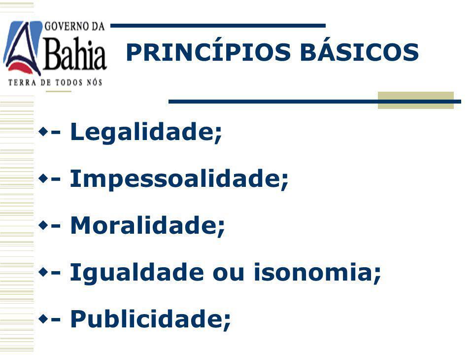 PRINCÍPIOS BÁSICOS - Legalidade; - Impessoalidade; - Moralidade; - Igualdade ou isonomia; - Publicidade;