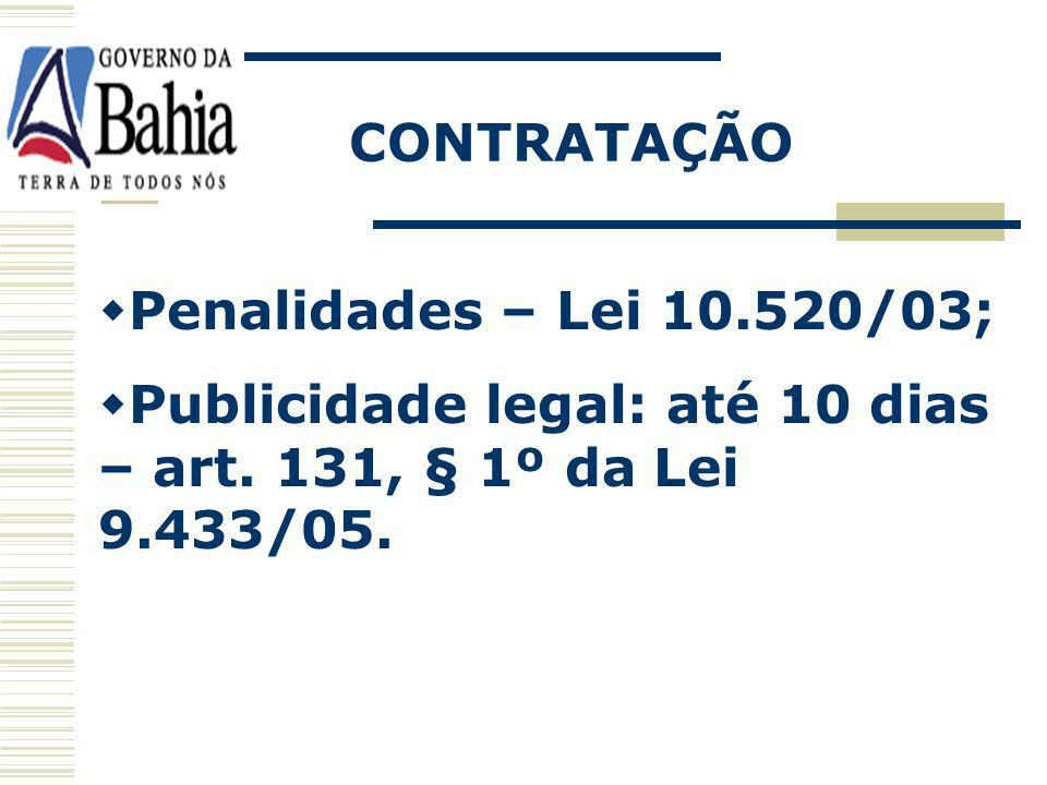 CONTRATAÇÃO Penalidades – Lei 10.520/03; Publicidade legal: até 10 dias – art.