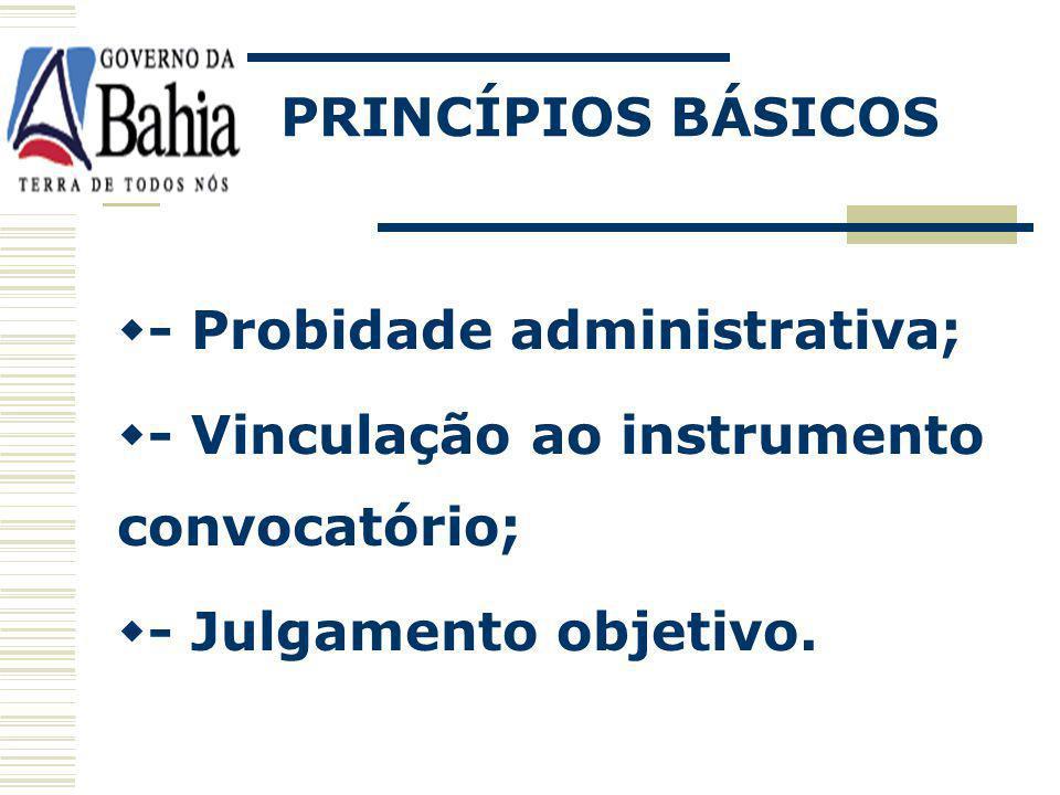 PRINCÍPIOS BÁSICOS - Probidade administrativa; - Vinculação ao instrumento convocatório; - Julgamento objetivo.
