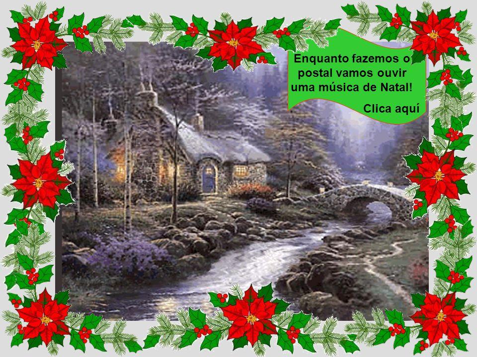 Enquanto fazemos o postal vamos ouvir uma música de Natal!