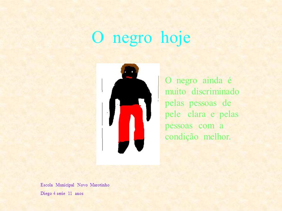 O negro hoje O negro ainda é muito discriminado pelas pessoas de pele clara e pelas pessoas com a condição melhor.