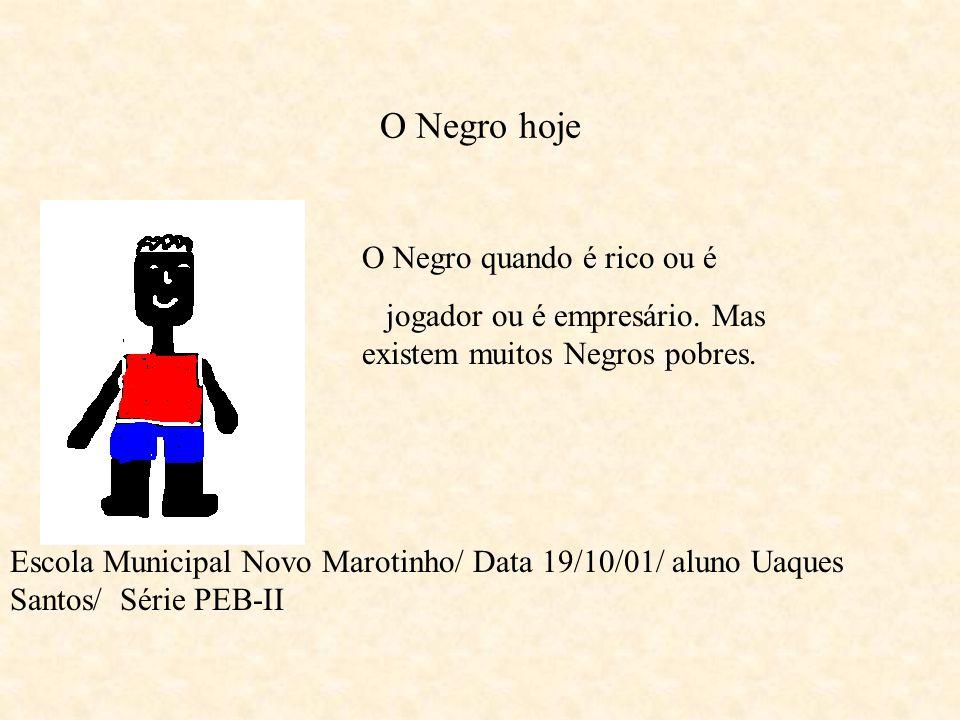 O Negro hoje O Negro quando é rico ou é
