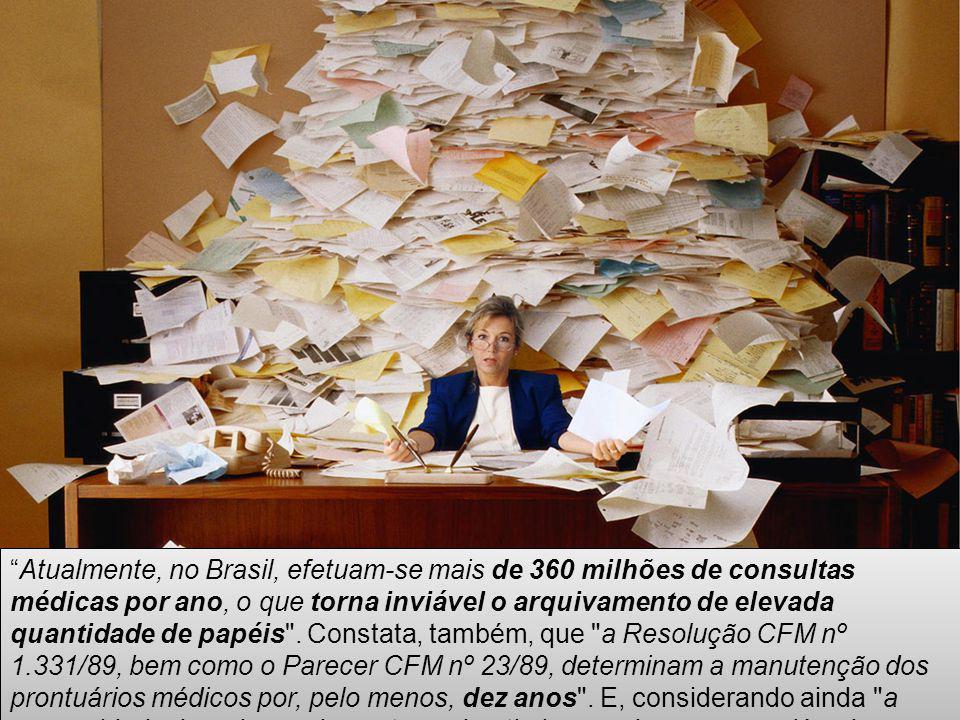 Atualmente, no Brasil, efetuam-se mais de 360 milhões de consultas médicas por ano, o que torna inviável o arquivamento de elevada quantidade de papéis .