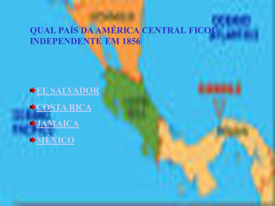 QUAL PAÍS DA AMÉRICA CENTRAL FICOU INDEPENDENTE EM 1856