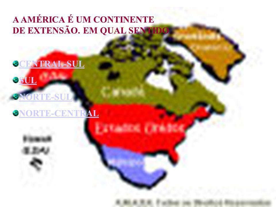 A AMÉRICA É UM CONTINENTE DE EXTENSÃO. EM QUAL SENTIDO