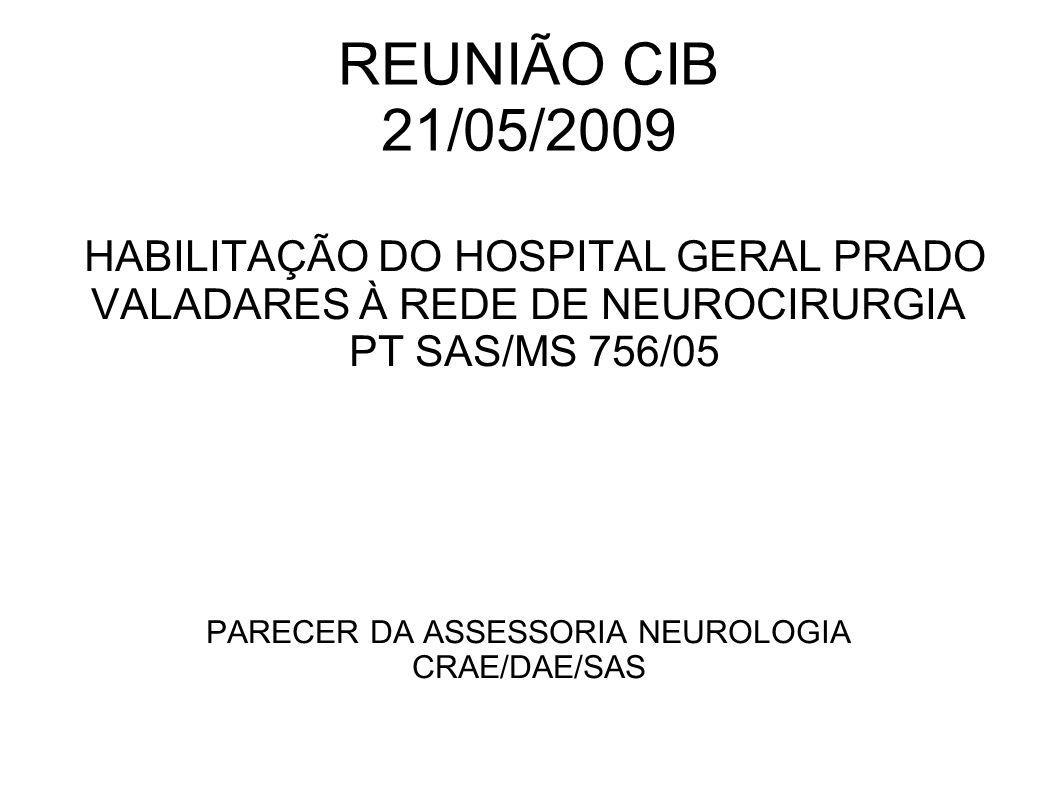 REUNIÃO CIB 21/05/2009 HABILITAÇÃO DO HOSPITAL GERAL PRADO VALADARES À REDE DE NEUROCIRURGIA. PT SAS/MS 756/05.