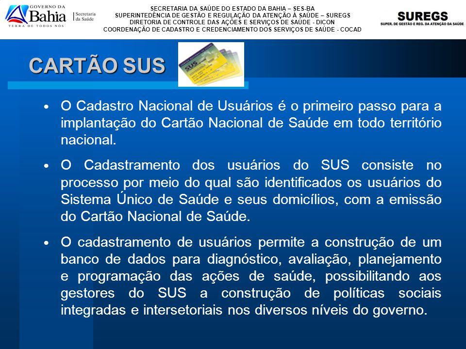 CARTÃO SUS O Cadastro Nacional de Usuários é o primeiro passo para a implantação do Cartão Nacional de Saúde em todo território nacional.