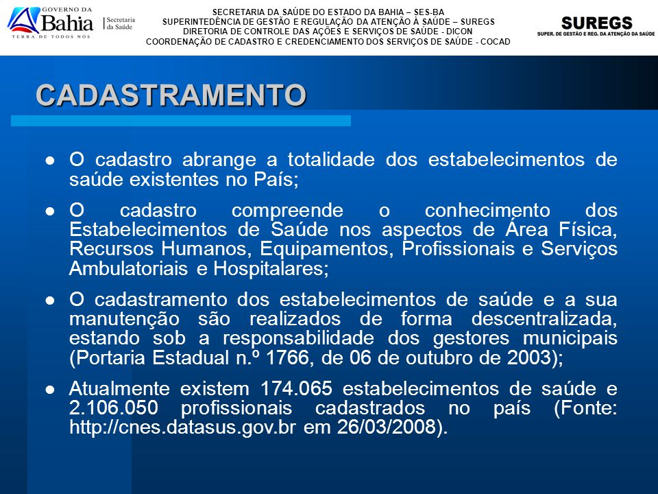 CADASTRAMENTO O cadastro abrange a totalidade dos estabelecimentos de saúde existentes no País;