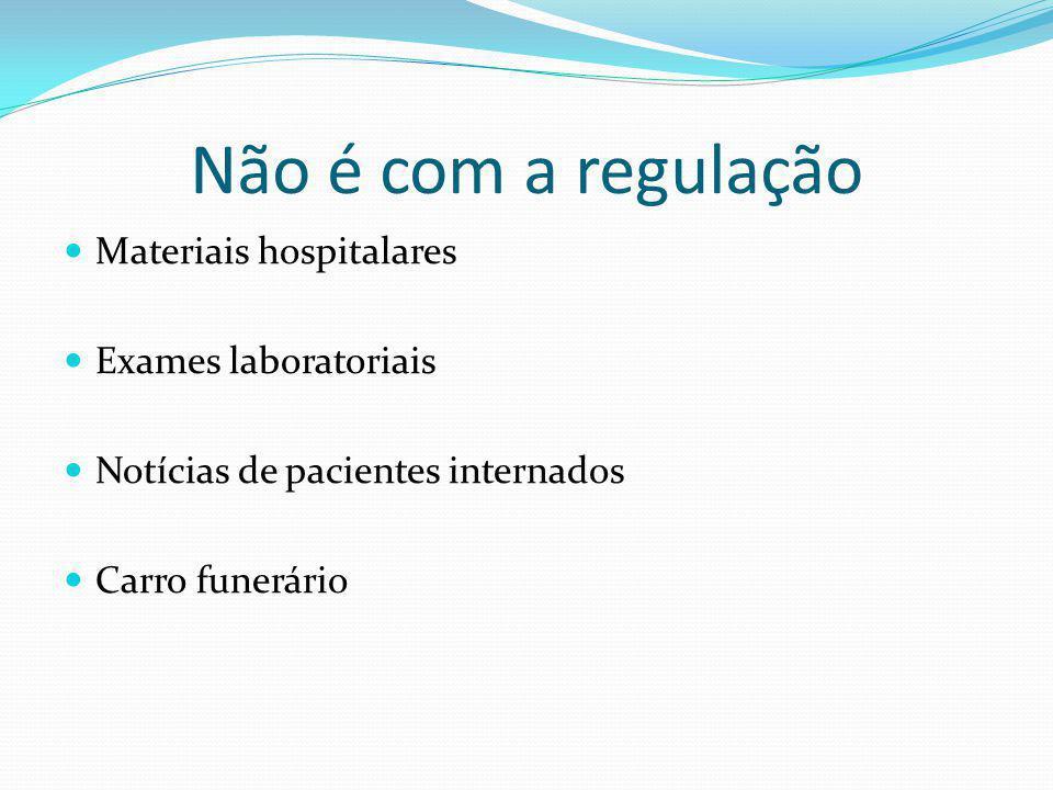 Não é com a regulação Materiais hospitalares Exames laboratoriais