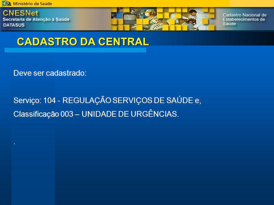 CADASTRO DA CENTRAL Deve ser cadastrado: