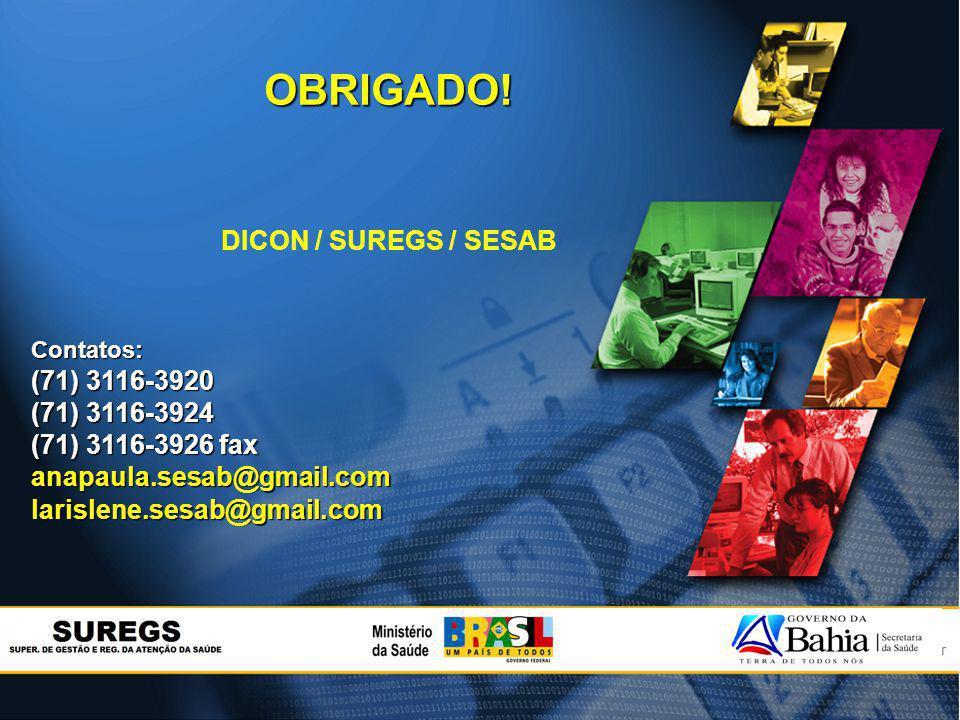 OBRIGADO! DICON / SUREGS / SESAB (71) 3116-3920 (71) 3116-3924