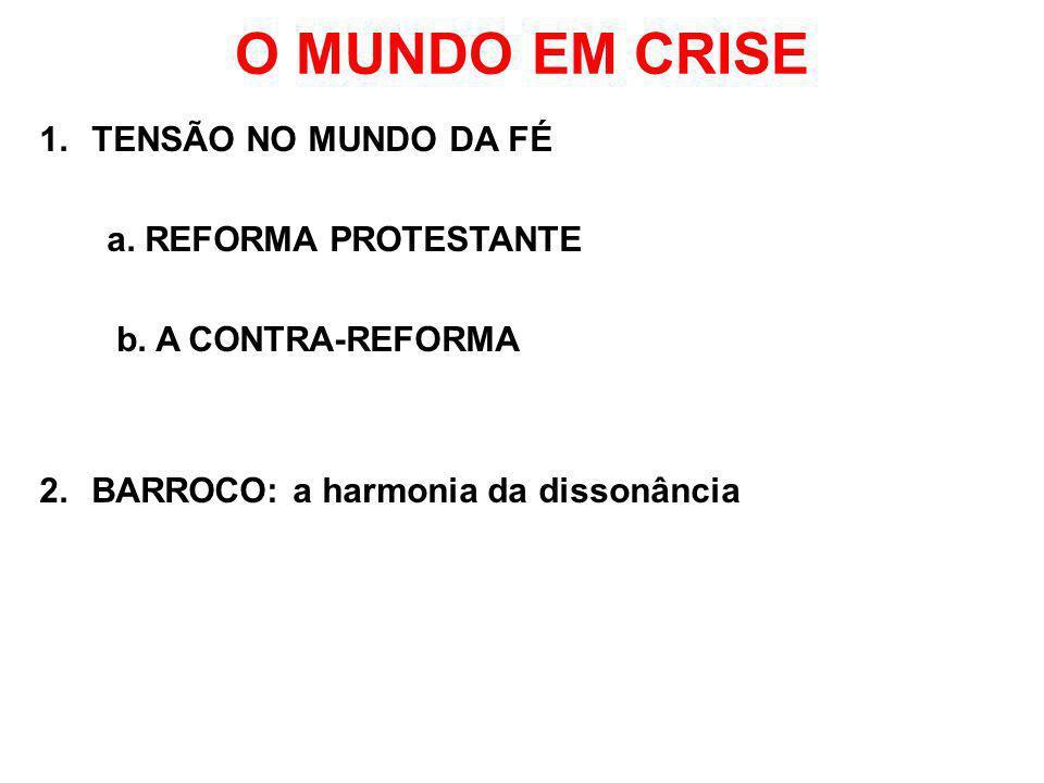 O MUNDO EM CRISE TENSÃO NO MUNDO DA FÉ a. REFORMA PROTESTANTE