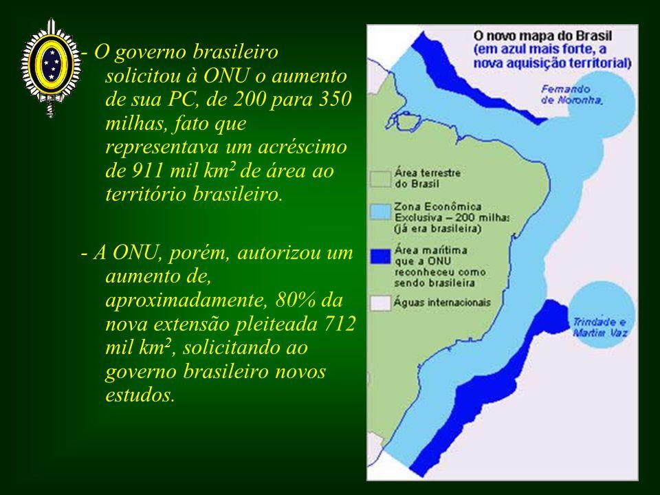 - O governo brasileiro solicitou à ONU o aumento de sua PC, de 200 para 350 milhas, fato que representava um acréscimo de 911 mil km2 de área ao território brasileiro.
