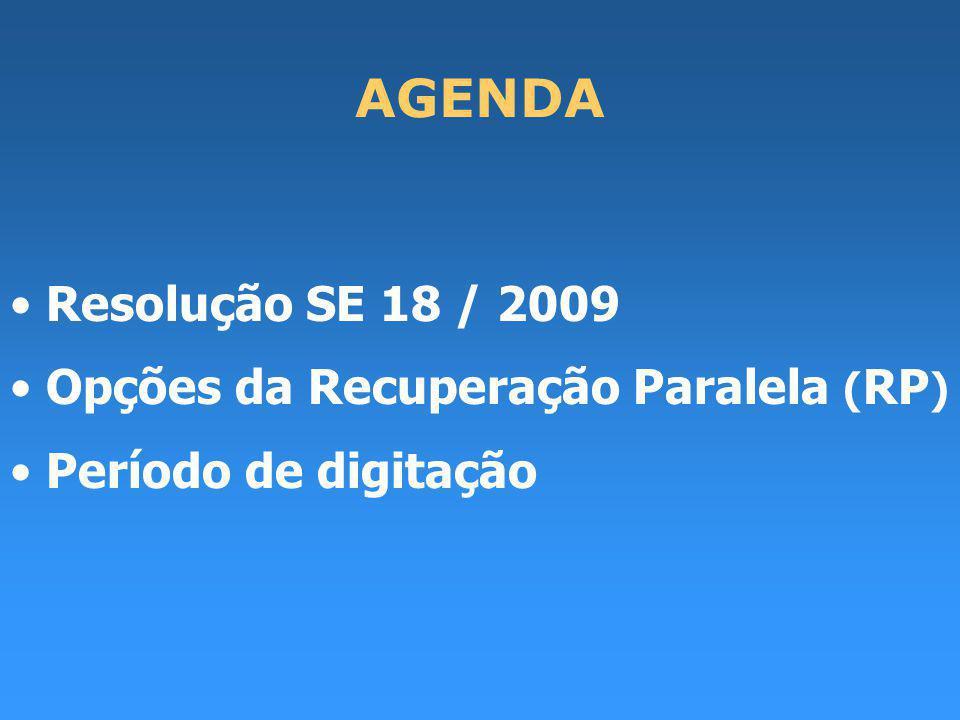 AGENDA Resolução SE 18 / 2009 Opções da Recuperação Paralela (RP)