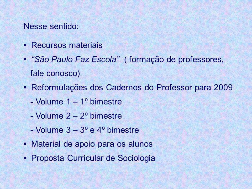 Nesse sentido: • Recursos materiais. • São Paulo Faz Escola ( formação de professores, fale conosco)