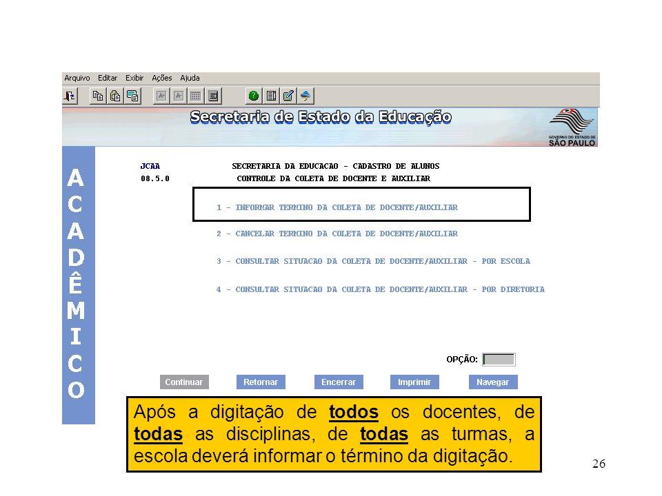 Após a digitação de todos os docentes, de todas as disciplinas, de todas as turmas, a escola deverá informar o término da digitação.