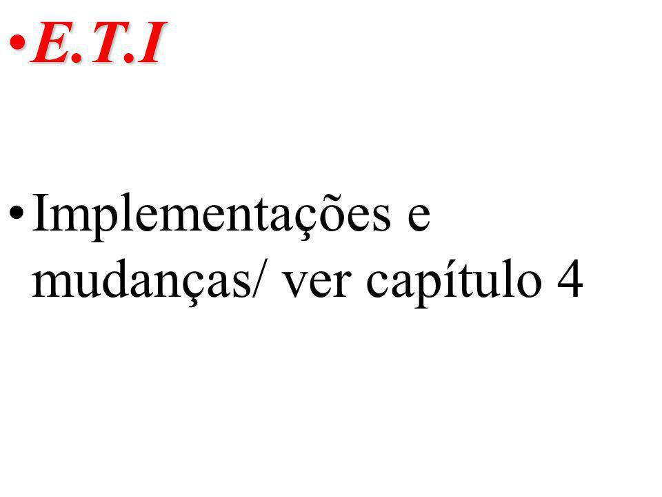 E.T.I Implementações e mudanças/ ver capítulo 4
