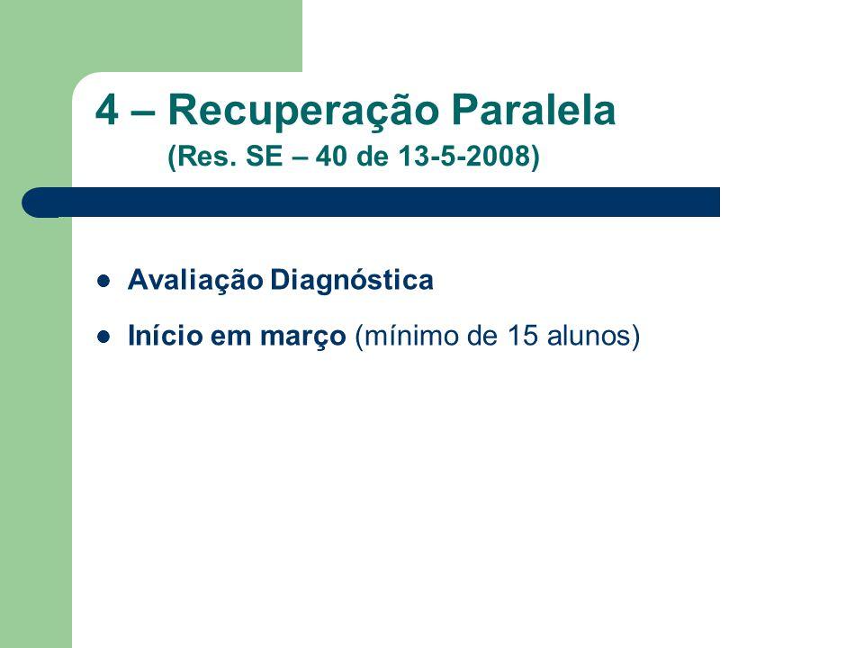 4 – Recuperação Paralela (Res. SE – 40 de 13-5-2008)
