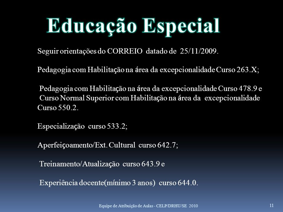 Educação Especial Seguir orientações do CORREIO datado de 25/11/2009.