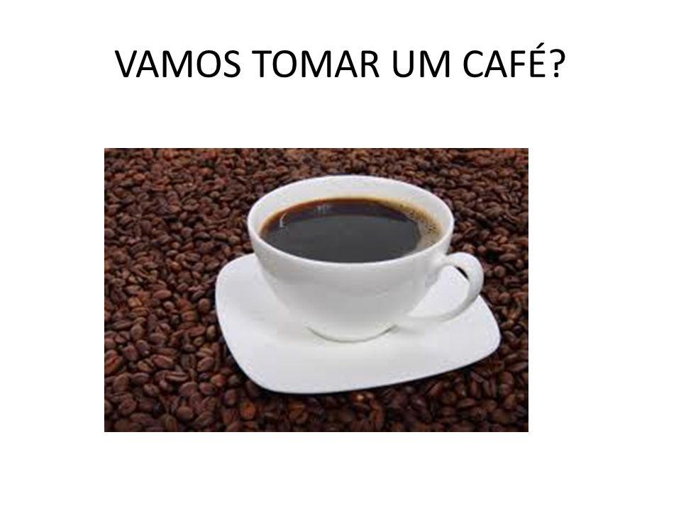 VAMOS TOMAR UM CAFÉ