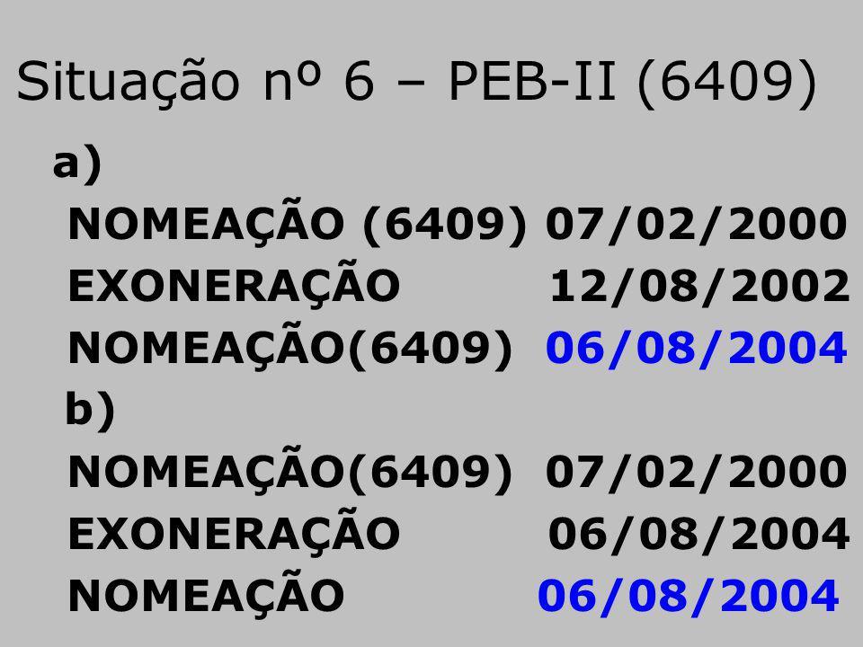 Situação nº 6 – PEB-II (6409) a) NOMEAÇÃO (6409) 07/02/2000