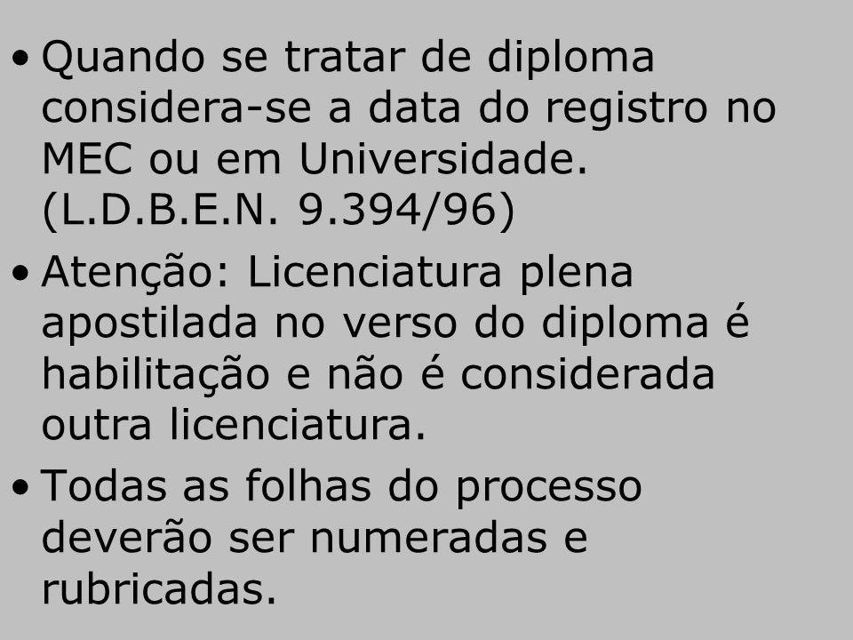 Quando se tratar de diploma considera-se a data do registro no MEC ou em Universidade. (L.D.B.E.N. 9.394/96)