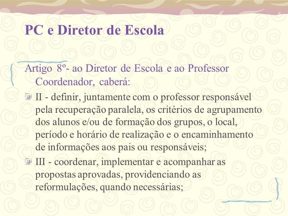 PC e Diretor de Escola Artigo 8º- ao Diretor de Escola e ao Professor Coordenador, caberá:
