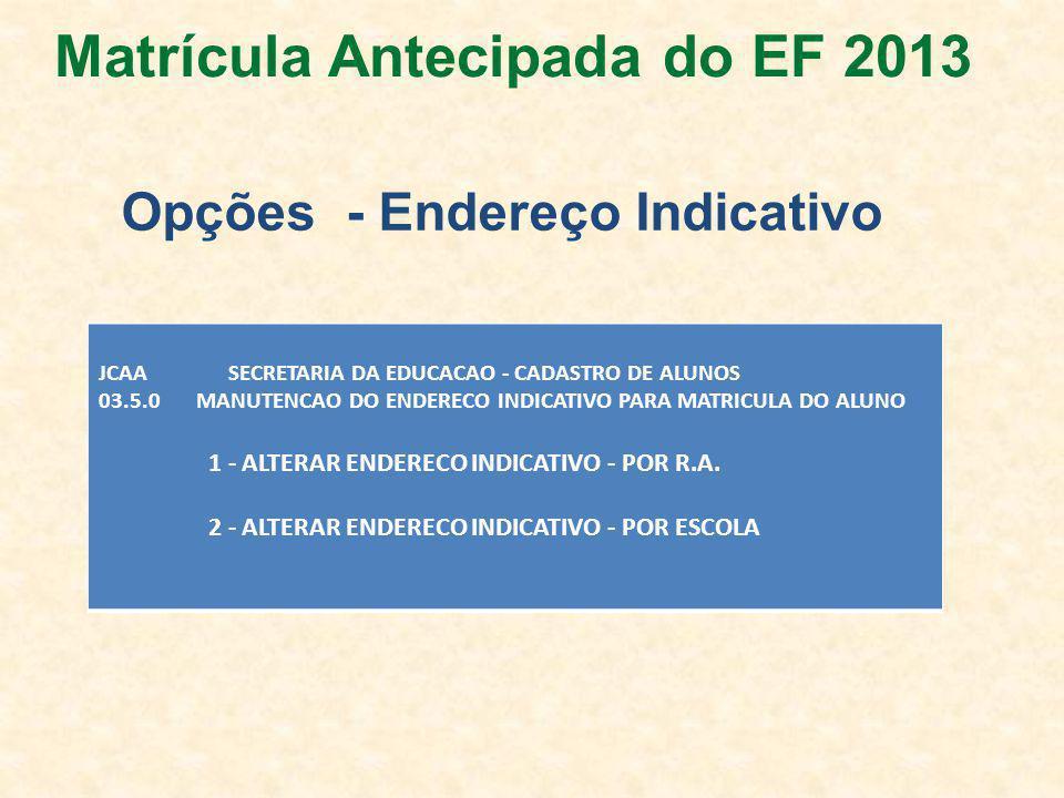 Matrícula Antecipada do EF 2013 Opções - Endereço Indicativo