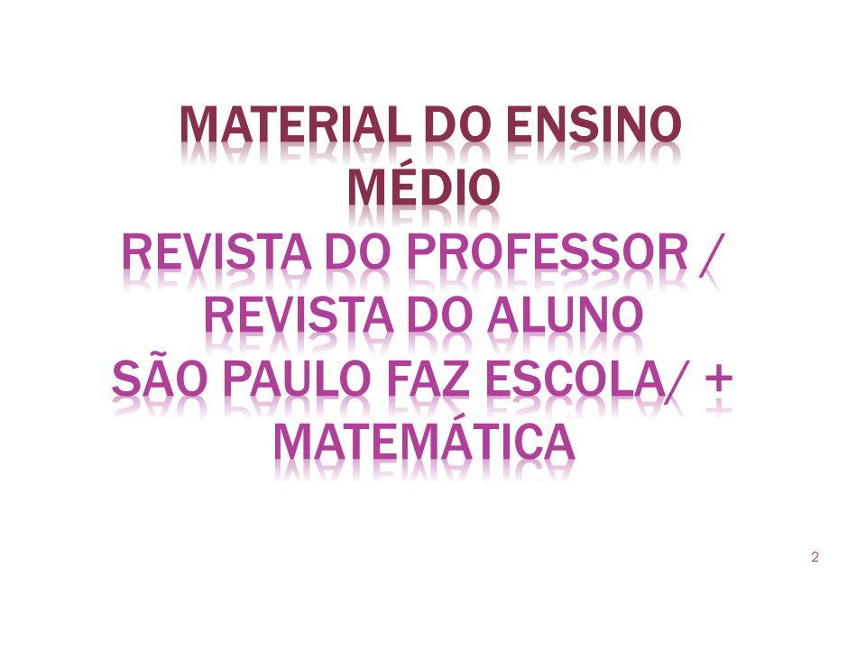 MATERIAL DO ENSINO MÉDIO Revista do Professor / Revista do Aluno São Paulo faz Escola/ + Matemática
