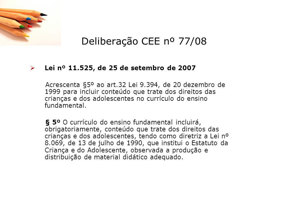 Deliberação CEE nº 77/08 Lei nº 11.525, de 25 de setembro de 2007