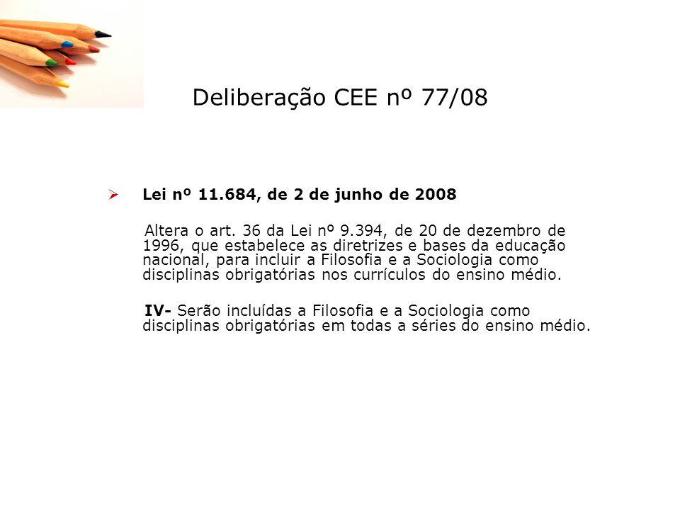 Deliberação CEE nº 77/08 Lei nº 11.684, de 2 de junho de 2008