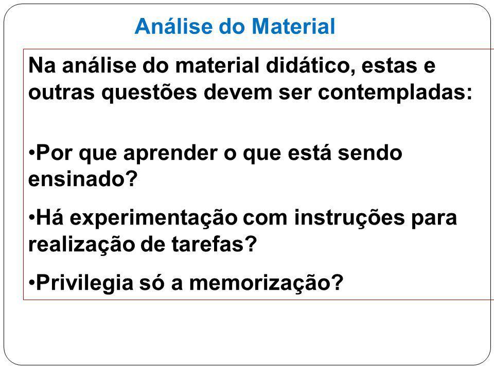 Análise do Material Na análise do material didático, estas e outras questões devem ser contempladas: