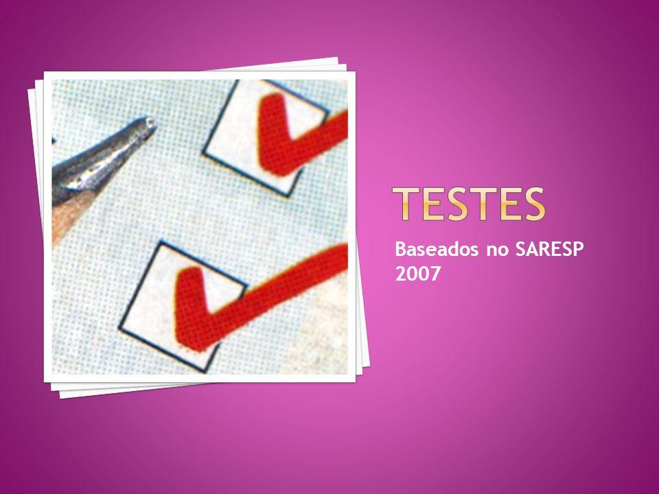 TESTES Baseados no SARESP 2007